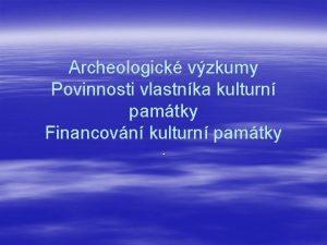 Archeologick vzkumy Povinnosti vlastnka kulturn pamtky Financovn kulturn
