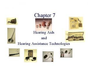 Chapter 7 Hearing Aids and Hearing Assistance Technologies