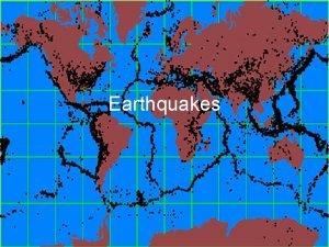 Earthquakes I General Description of Earthquakes A Earthquakes