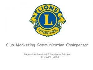 Club Marketing Communication Chairperson Prepared By District GLT