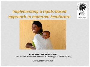 Implementing a rightsbased approach to maternal healthcare By