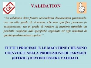 VALIDATION La validation deve fornire unevidenza documentata garantendo