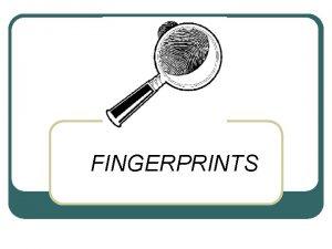 FINGERPRINTS History of Fingerprints HISTORY OF FINGERPRINTING l