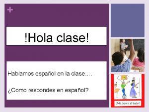 Hola clase Hablamos espaol en la clase Como