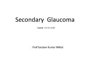 Secondary Glaucoma Dated 05 05 2017 Prof Sanjeev