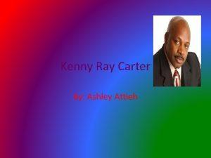 Kenny Ray Carter By Ashley Attieh Ken Carter