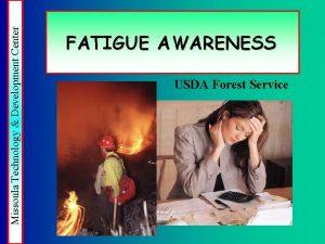 Missoula Technology Development Center FATIGUE AWARENESS USDA Forest