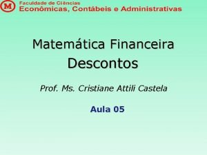 Matemtica Financeira Descontos Prof Ms Cristiane Attili Castela