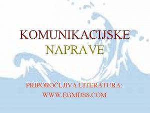 KOMUNIKACIJSKE NAPRAVE PRIPOROLJIVA LITERATURA WWW EGMDSS COM GMDSS