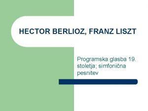 HECTOR BERLIOZ FRANZ LISZT Programska glasba 19 stoletja