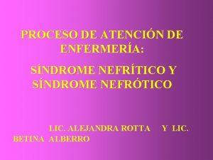 PROCESO DE ATENCIN DE ENFERMERA SNDROME NEFRTICO Y