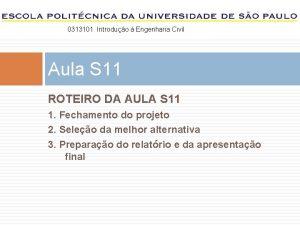0313101 Introduo Engenharia Civil Aula S 11 ROTEIRO