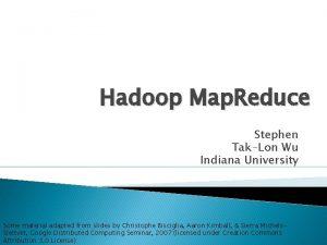 Hadoop Map Reduce Stephen TakLon Wu Indiana University
