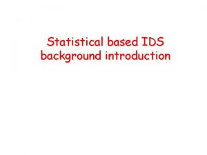 Statistical based IDS background introduction Statistical IDS background