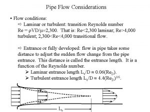 Pipe Flow Considerations Flow conditions Laminar or turbulent