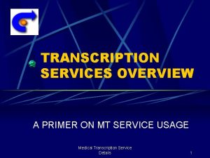 TRANSCRIPTION SERVICES OVERVIEW A PRIMER ON MT SERVICE