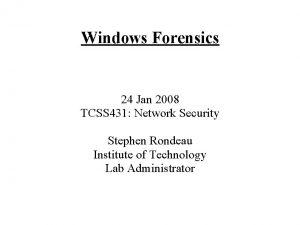 Windows Forensics 24 Jan 2008 TCSS 431 Network