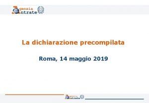 La dichiarazione precompilata Roma 14 maggio 2019 La