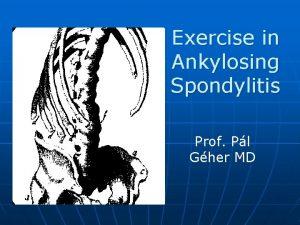 Exercise in Ankylosing Spondylitis Prof Pl Gher MD