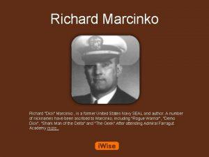 Richard Marcinko Richard Dick Marcinko is a former