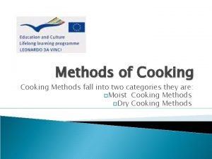 Methods of Cooking Methods fall into two categories