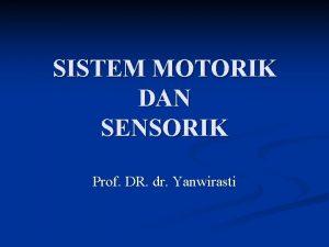 SISTEM MOTORIK DAN SENSORIK Prof DR dr Yanwirasti