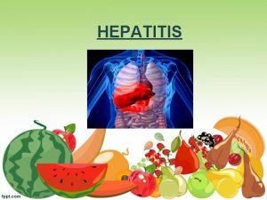 HEPATITIS Qu es la hepatitis La hepatitis es