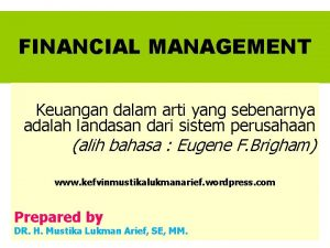 FINANCIAL MANAGEMENT Keuangan dalam arti yang sebenarnya adalah