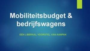 Mobiliteitsbudget bedrijfswagens EEN LIBERAAL VOORSTEL VAN AANPAK Belgisch