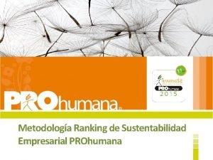 Metodologa Ranking de Sustentabilidad Empresarial PROhumana Metodologa Ranking