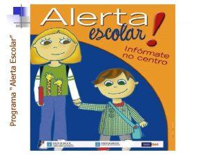 Programa Alerta Escolar Programa Alerta Escolar Definicin Acordo