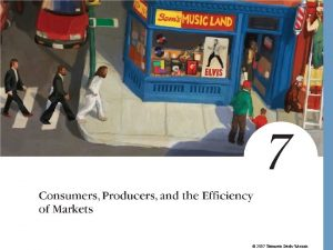 2007 Thomson SouthWestern Consumers Producers and the Efficiency
