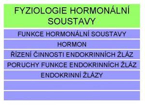FYZIOLOGIE HORMONLN SOUSTAVY FUNKCE HORMONLN SOUSTAVY HORMON ZEN
