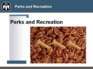 Perks and Recreation Perks and Recreation You probably