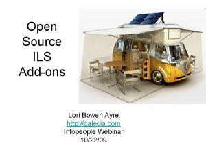 Open Source ILS Addons Lori Bowen Ayre http