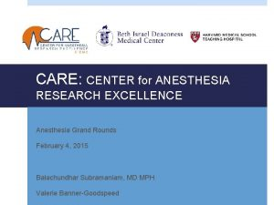 CARE CENTER for ANESTHESIA RESEARCH EXCELLENCE Anesthesia Grand