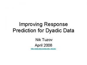 Improving Response Prediction for Dyadic Data Nik Tuzov