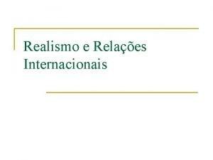 Realismo e Relaes Internacionais Realismo e Relaes Internacionais