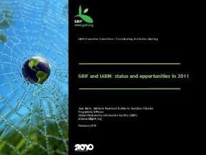 IABIN Executive Committee Coordinating Institution Meeting GBIF and