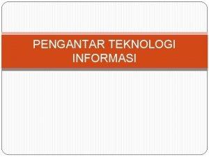 PENGANTAR TEKNOLOGI INFORMASI Pengenalan Teknologi Informasi Pengertian Teknologi