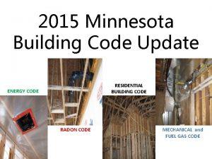 2015 Minnesota Building Code Update RESIDENTIAL BUILDING CODE