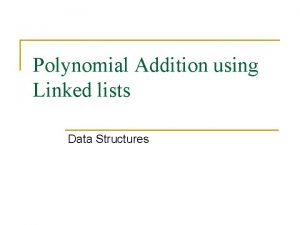 Polynomial Addition using Linked lists Data Structures Polynomial