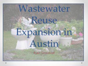 Wastewater Reuse Expansion in Austin Ryan Grosskopf Austin