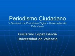 Periodismo Ciudadano V Seminario de Periodismo Digital Universidad