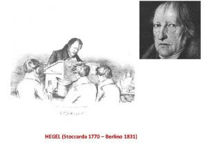 HEGEL Stoccarda 1770 Berlino 1831 VITA Stoccarda 1770