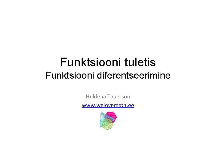 Funktsiooni tuletis Funktsiooni diferentseerimine Heldena Taperson www welovemath