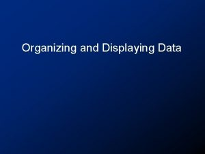 Organizing and Displaying Data Data Files Data is