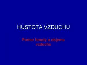 HUSTOTA VZDUCHU Pomer hmoty a objemu vzduchu Hustota