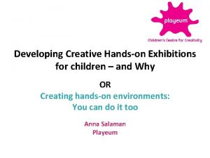 Developing Creative Handson Exhibitions for children and Why