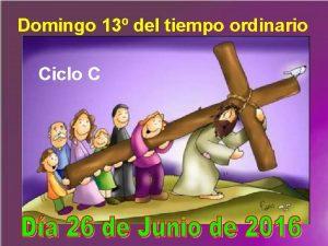 Domingo 13 del tiempo ordinario Ciclo C Hoy